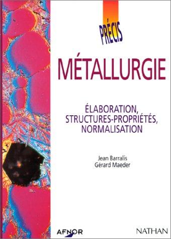 Métallurgie. Elaboration, structures-propriétés, normalisation par Jean Barralis