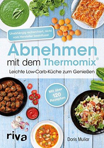 Abnehmen mit dem Thermomix®: Leichte Low-Carb-Küche zum Genießen (Thermo-rezepte)