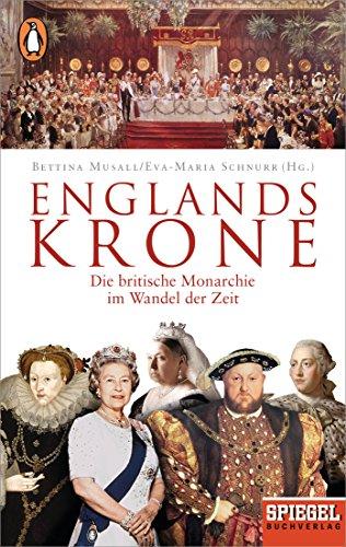 Englands Krone: Die britische Monarchie im Wandel der Zeit - Ein SPIEGEL-Buch (Krone Und Königreich Das Die)