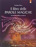 Il libro delle parole magiche. Incantesimi dell'era moderna