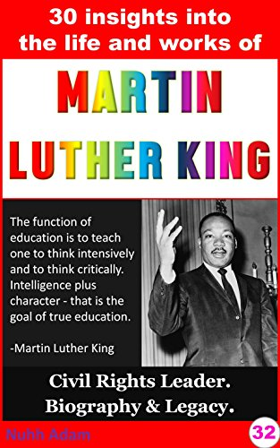 Martin Luther King: 30 Insights into the life and work of Martin Luther King (legacy, biography, who was..? american civil rights, Martin Luther King for kids) (English Edition)
