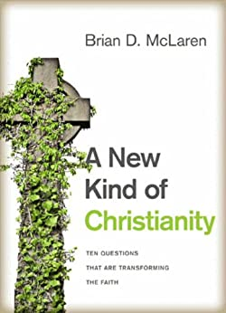 A New Kind of Christianity: Ten Questions That Are Transforming the Faith von [McLaren, Brian D.]