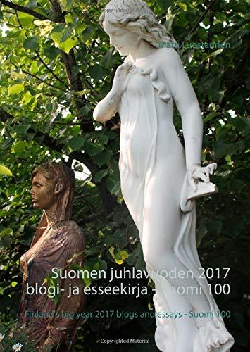 Suomen juhlavuoden 2017 blogi- ja esseekirja - Suomi 100: Finland's big year 2017 blogs and essays - Suomi 100