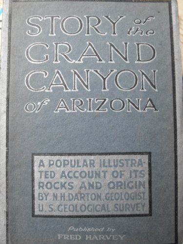 Story of the Grand Canyon of Arizona: A popular illustrated account of its rocks and origin - Fred Harvey-grand Canyon