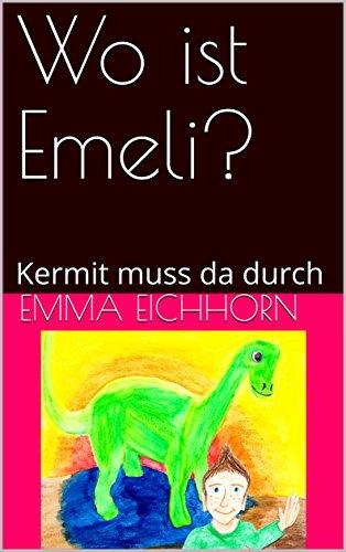 Wo ist Emeli?: Kermit muss da durch