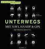 Unterwegs - mit Navi, Handy & GPS: So finden Sie überall hin (DIGITAL lifeguide)