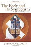 The Body and Its Symbolism: A Kabbalistic Approach by Annick de Souzenelle (2015-12-01)