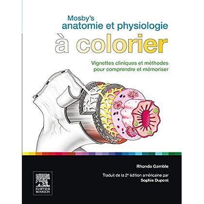 Mosby's Anatomie et Physiologie à colorier: Vignettes cliniques et méthodes pour comprendre et mémoriser