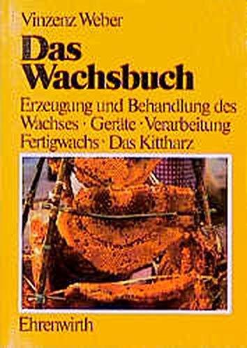Das Wachsbuch: Erzeugung und Behandlung des Bienenwachses, Geräte, Verarbeitung, Fertigwachs - Das Kittharz
