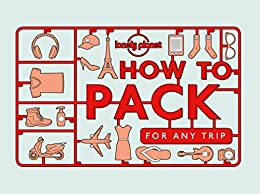 How to Pack for Any Trip (Lonely Planet) by [Planet, Lonely, Barrell, Sarah, Simon, Kate]