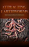Attracting Earthworms: Ideal Living Conditions For Earthworms