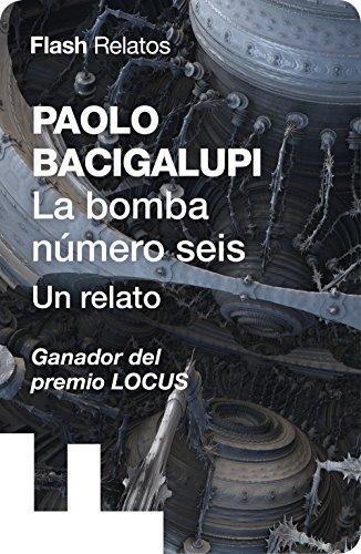 La bomba número seis (Flash Relatos) por Paolo Bacigalupi
