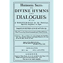 Harmonia Sacra or Divine Hymns and Dialogues: With a Through-bass for the Theobro-lute, Bass-viol, Harpsichord or Organ. Compsed by the Best Masters of the Last and Present Age: Book II