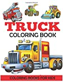 Truck Coloring Book: Kids Coloring Book with Monster Trucks, Fire Trucks, Dump Trucks, Garbage Trucks, and More. for Toddlers, Preschoolers, Ages 2-4, Ages 4-8