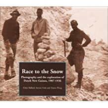 Race to the Snow: Photography and the Exploration of Dutch New Guinea, 1907 to 1936