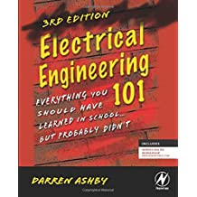 Electrical Engineering 101: Everything You Should Have Learned in School . . . but Probably Didn't