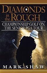 Diamonds in the Rough: Championship Golf on the Senior Pga Tour
