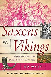 Saxons vs. Vikings: Alfred the Great and England in the Dark Ages (A Very, Very Short History of England)