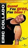 Eric Collado : Quand t'es gros, t'es beau [VHS]