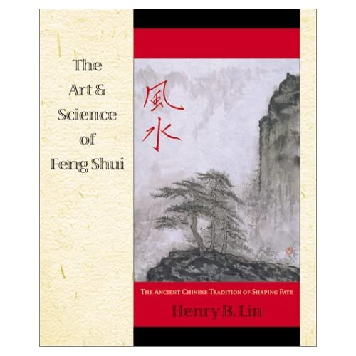 The Art & Science of Feng Shui: The Ancient Chinese Tradition of Shaping Fate by Henry Lin (November 08,2000)
