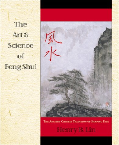 The Art & Science of Feng Shui: The Ancient Chinese Tradition of Shaping Fate by Henry Lin (November 08,2000) par Henry Lin