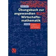 Übungsbuch zur angewandten Wirtschaftsmathematik: Aufgaben, Testklausuren und Lösungen