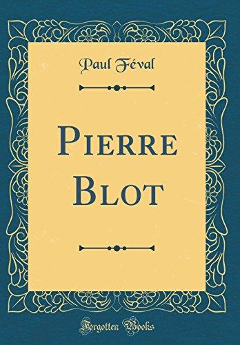 Pierre Blot (Classic Reprint)