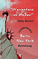 Wenigstens ins MoSex!: Gaby Barton runderneuert Berlin New York Beziehung