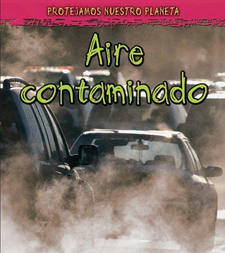 Aire contaminado (Proteger Nuestro Planeta) por Angela Royston