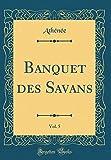 Telecharger Livres Banquet Des Savans Vol 5 Classic Reprint (PDF,EPUB,MOBI) gratuits en Francaise
