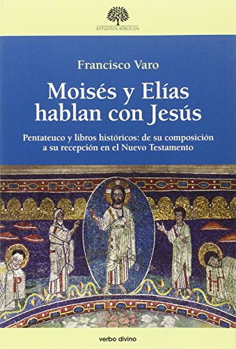 Descargar Libro MOISÉS Y ELÍAS HABLAN CON JESÚS (Estudios Bíblicos) de FRANCISCO VARO