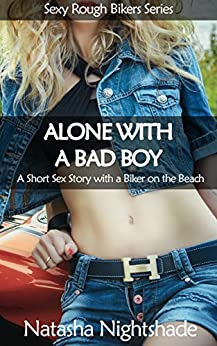Alone with a Bad Boy: A Short Sex Story with a Biker on the Beach (Sexy Rough Bikers Series Book 2) by [Nightshade, Natasha]