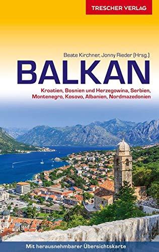 Reiseführer Balkan: Kroatien, Bosnien und Herzegowina, Serbien, Montenegro, Kosovo, Albanien, Nordmazedonien - - - Mit herausnehmbarer Übersichtskarte 1 : 1.350.000 (Trescher-Reihe Reisen)