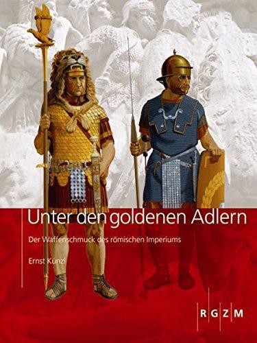 Unter den goldenen Adlern (Römisch Germanisches Zentralmuseum / Archäologie, populärwissenschaftliche Reihe)