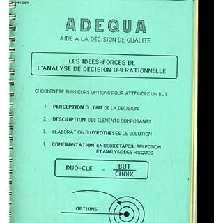 ADEQUA, AIDE A LA DECISION DE QUALITE. LES IDEES-FORCES DE L'ANALYSE DE DECISION OPERATIONNELLE