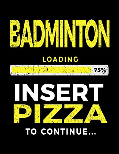 Badminton Loading 75% Insert Pizza To Continue: Badminton Player Notebooks