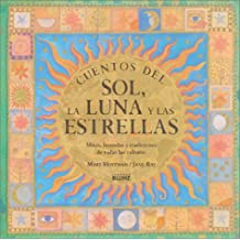 Cuentos Del Sol, LA Luna Y Las Estrellas / Sun, Moon and Stars: Mitos, Leyendas Y Tradiciones De Todas Las Culturas / Myths Legends and Traditons of all Cultures