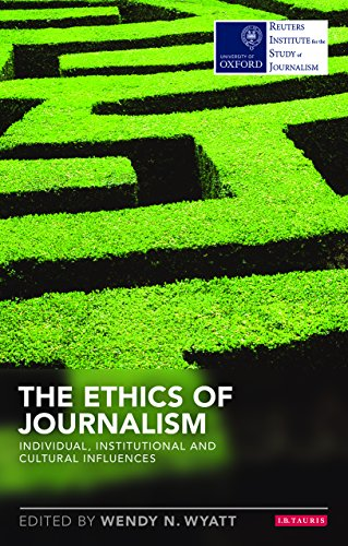 The Ethics of Journalism: Individual, Institutional and Cultural Influences (Reuters Challenges) (Reuters Institute for the Study of Journalism)