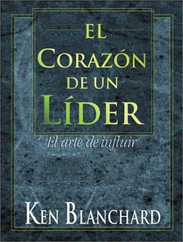 El Corazon de un Lider/The Heart of a Leader por Kenneth H. Blanchard