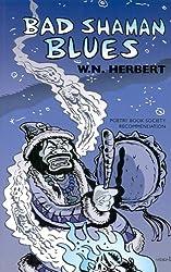 Bad Shaman Blues by W. N. Herbert (2006-02-20)