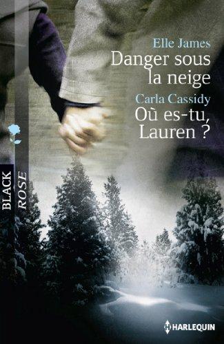 Danger sous la neige - Où es-tu, Lauren ? par Elle James, Carla Cassidy