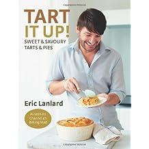 Tart it Up!: Sweet and Savoury Tarts and Pies by Eric Lanlard (1-Jul-2012) Hardcover