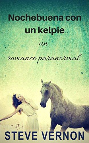 Nochebuena con un kelpie: un romance paranormal por Steve Vernon