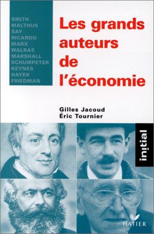 Les grands auteurs de l'économie : Smith, Malthus, Say, Ricardo, Marx, Walras, Marshall, Schumpeter, Keynes, Hayek, Friedman par Gilles Jacoud
