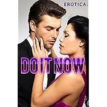 Erotica: Do it Now! (English Edition)