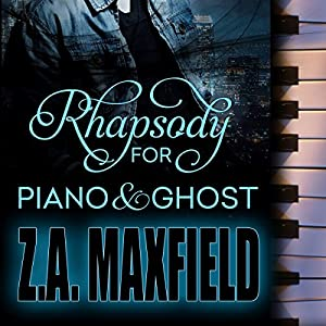 Rhapsody for Piano and Ghost by Z.A. Maxfield | audible.com