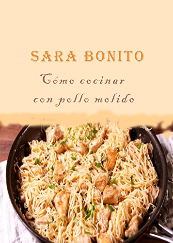 Cómo cocinar con pollo molido por Sara Bonito