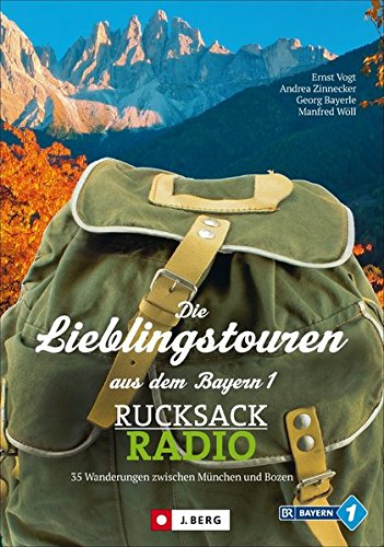 Preisvergleich Produktbild Die Lieblingstouren aus dem Bayern1-Rucksackradio: 35 Wanderungen zwischen München und Bozen