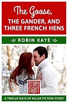 The Goose, The Gander, and Three French Hens (A Short Story) (12 Days of Christmas series Book 3) by [Kaye, Robin]