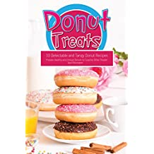 Donut Treats: 30 Delectable and Tangy Donut Recipes - Prepare Healthy and Unique Donuts to Surprise Other People! (English Edition)